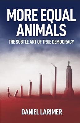 More Equal Animals - The Subtle Art of True Democracy (Bron: Dan Larimer)